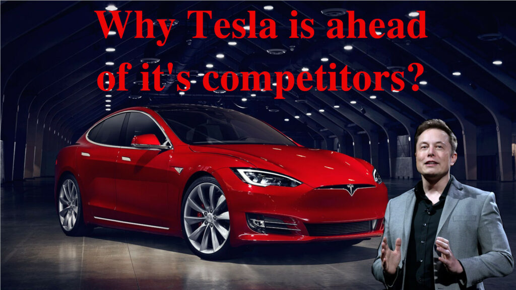 Why Tesla is ahead of it's competitors?