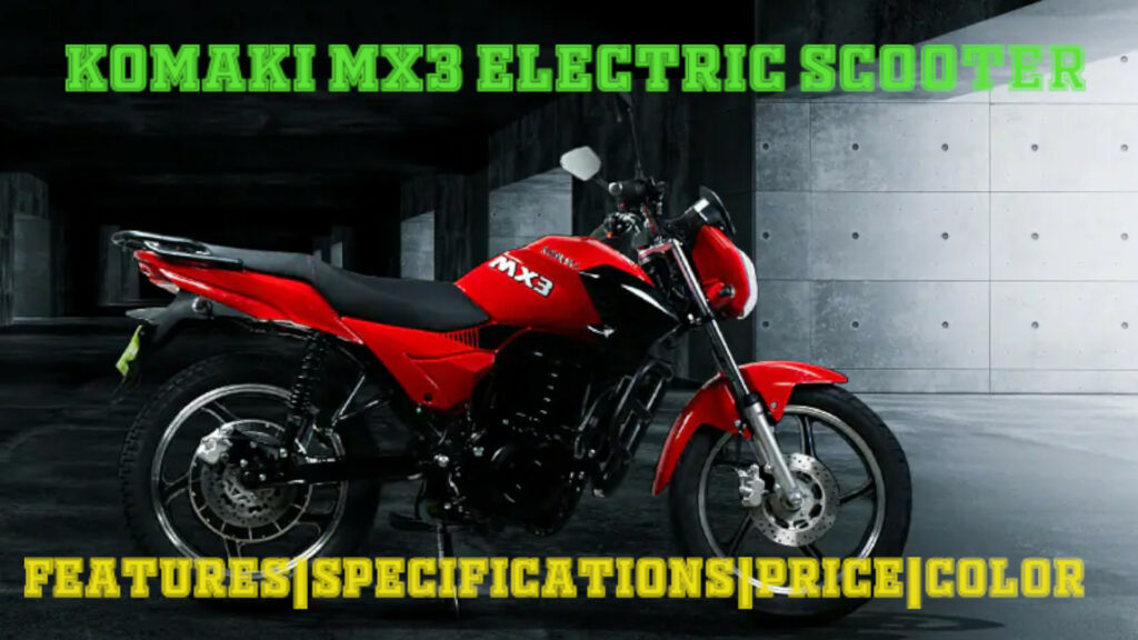 Komaki MX3 Price, Mileage, Image, Color